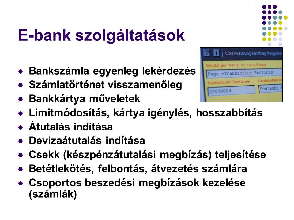 E-bank szolgáltatások  Bankszámla egyenleg lekérdezés  Számlatörténet visszamenőleg  Bankkártya műveletek  Limitmódosítás, kártya igénylés, hossza