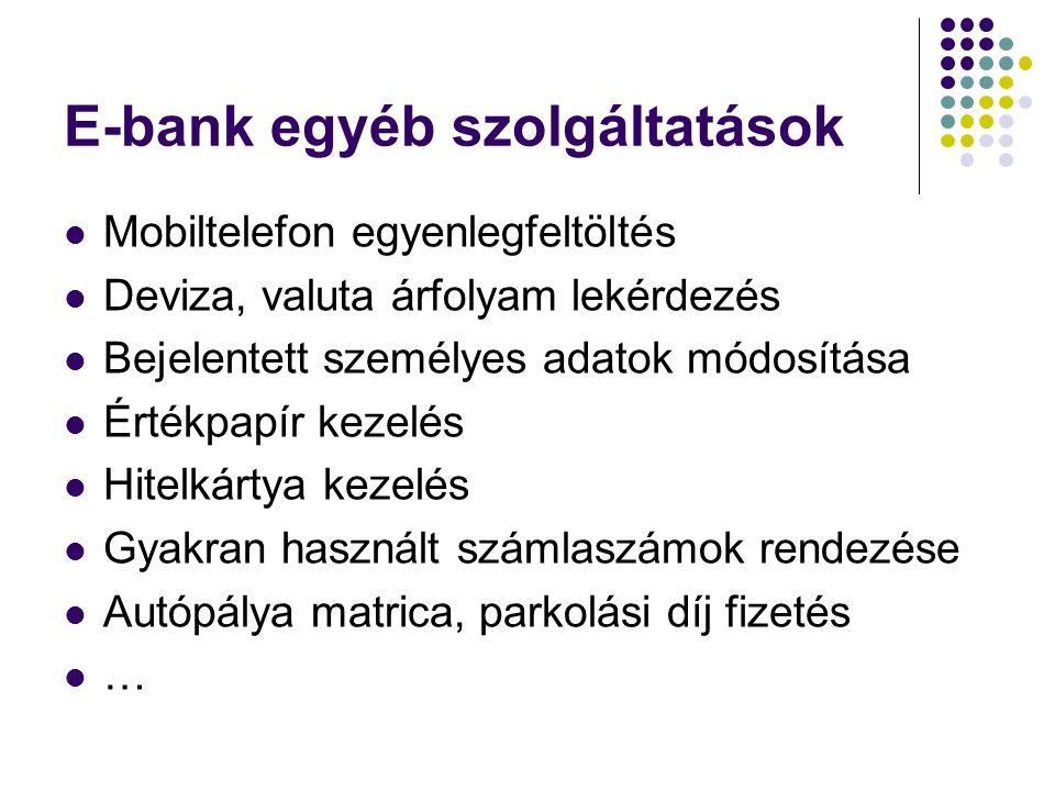 E-bank egyéb szolgáltatások  Mobiltelefon egyenlegfeltöltés  Deviza, valuta árfolyam lekérdezés  Bejelentett személyes adatok módosítása  Értékpap