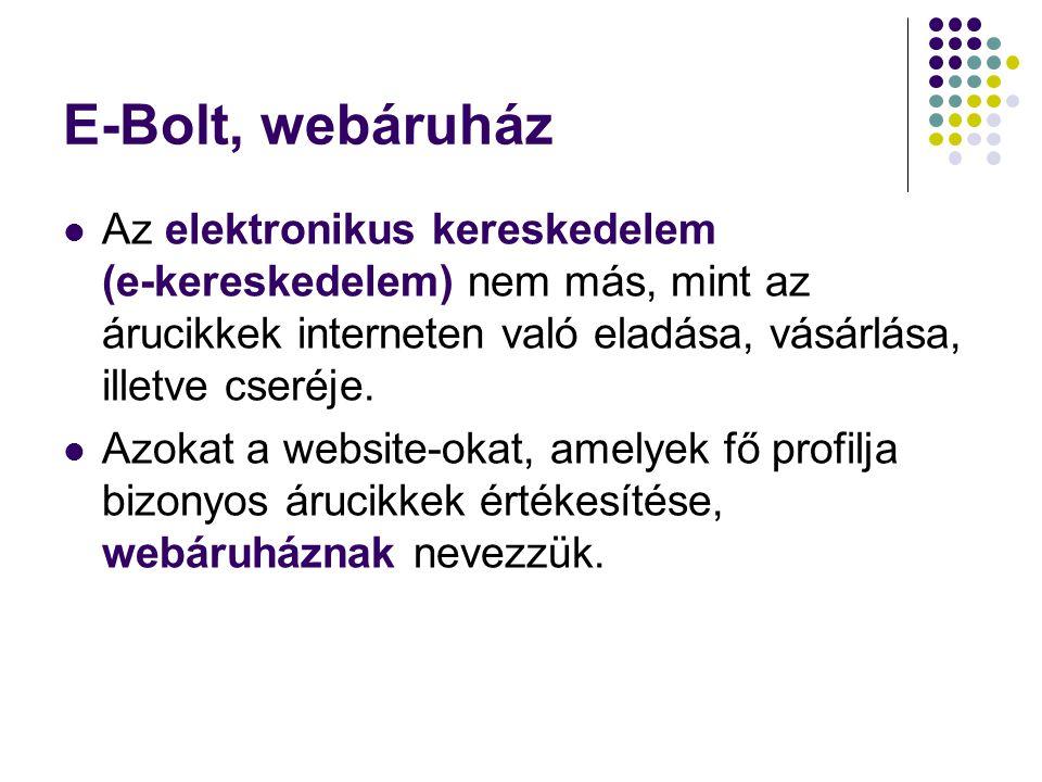 E-Bolt, webáruház  Az elektronikus kereskedelem (e-kereskedelem) nem más, mint az árucikkek interneten való eladása, vásárlása, illetve cseréje.  Az
