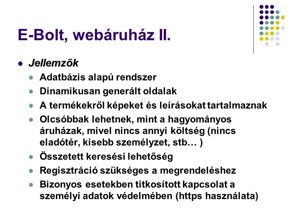 E-Bolt, webáruház II.  Jellemzők  Adatbázis alapú rendszer  Dinamikusan generált oldalak  A termékekről képeket és leírásokat tartalmaznak  Olcsó