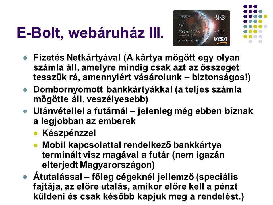 E-Bolt, webáruház III.  Fizetés Netkártyával (A kártya mögött egy olyan számla áll, amelyre mindig csak azt az összeget tesszük rá, amennyiért vásáro