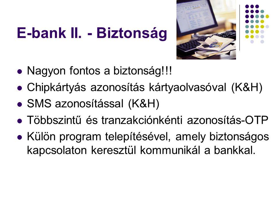E-bank II. - Biztonság  Nagyon fontos a biztonság!!!  Chipkártyás azonosítás kártyaolvasóval (K&H)  SMS azonosítással (K&H)  Többszintű és tranzak