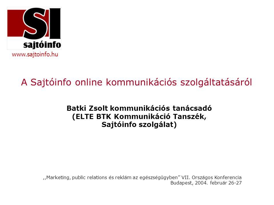 www.sajtoinfo.hu A Sajtóinfo online kommunikációs szolgáltatásáról Batki Zsolt kommunikációs tanácsadó (ELTE BTK Kommunikáció Tanszék, Sajtóinfo szolgálat),,Marketing, public relations és reklám az egészségügyben'' VII.
