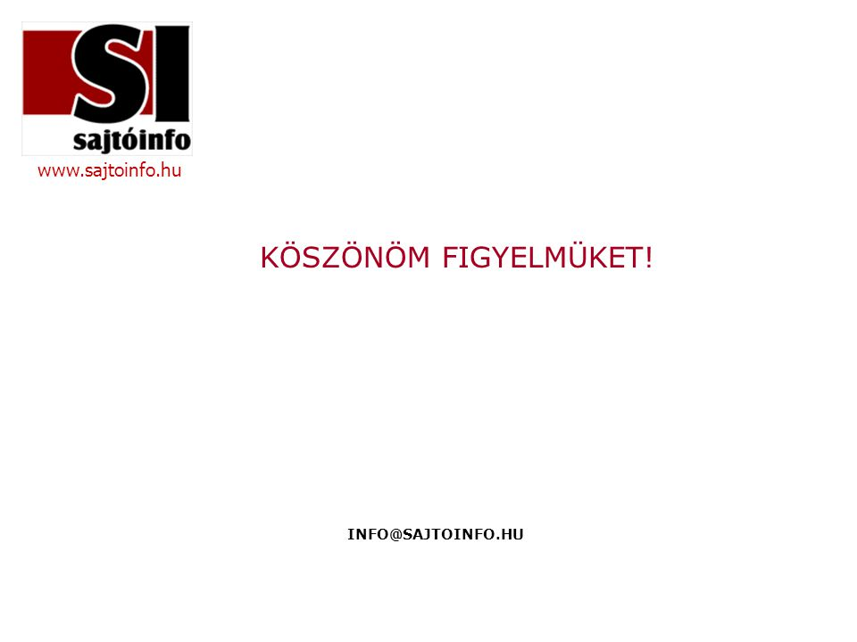 www.sajtoinfo.hu KÖSZÖNÖM FIGYELMÜKET! INFO@SAJTOINFO.HU