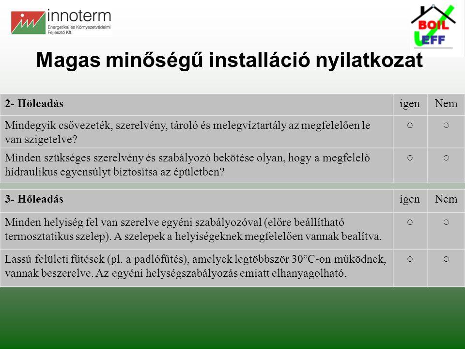 Magas minőségű installáció nyilatkozat 2- HőleadásigenNem Mindegyik csővezeték, szerelvény, tároló és melegvíztartály az megfelelően le van szigetelve