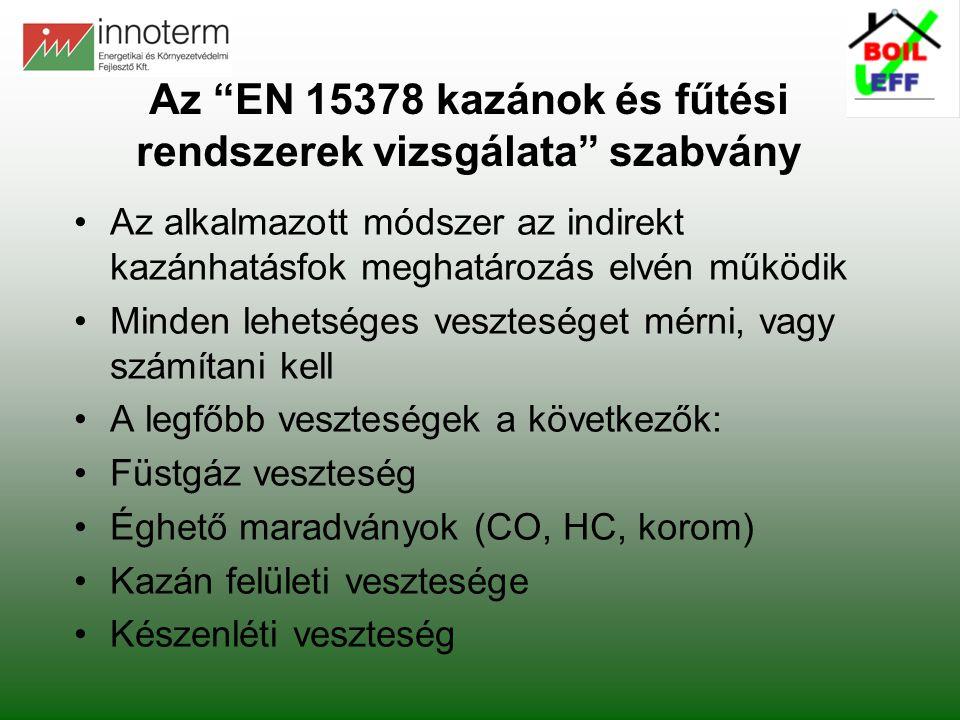 """Az """"EN 15378 kazánok és fűtési rendszerek vizsgálata"""" szabvány •Az alkalmazott módszer az indirekt kazánhatásfok meghatározás elvén működik •Minden le"""