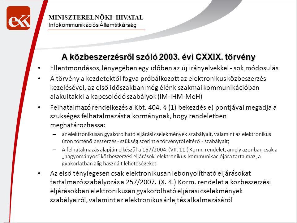 Infokommunikációs Államtitkárság MINISZTERELNÖKI HIVATAL A közbeszerzésről szóló 2003. évi CXXIX. törvény • Ellentmondásos, lényegében egy időben az ú