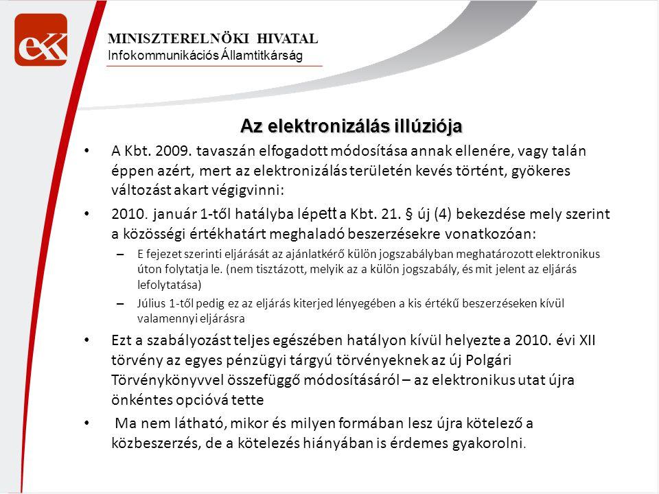 Infokommunikációs Államtitkárság MINISZTERELNÖKI HIVATAL Az elektronizálás illúziója • A Kbt. 2009. tavaszán elfogadott módosítása annak ellenére, vag