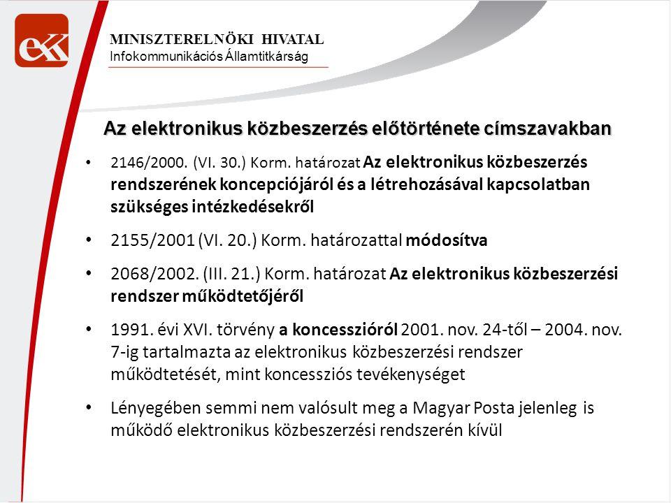 Infokommunikációs Államtitkárság MINISZTERELNÖKI HIVATAL Az elektronikus közbeszerzés előtörténete címszavakban • 2146/2000. (VI. 30.) Korm. határozat