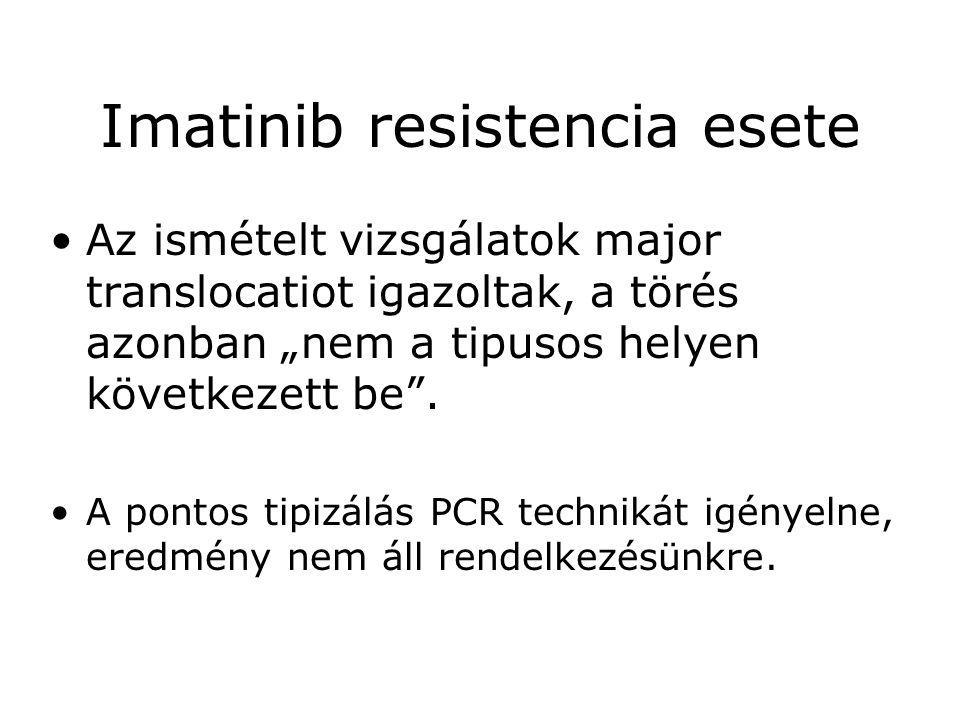 """Imatinib resistencia esete •Az ismételt vizsgálatok major translocatiot igazoltak, a törés azonban """"nem a tipusos helyen következett be"""". •A pontos ti"""