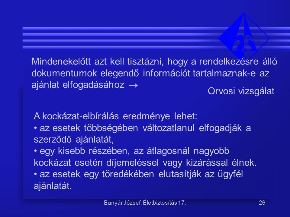 Banyár József: Életbiztosítás 17.26 Mindenekelőtt azt kell tisztázni, hogy a rendelkezésre álló dokumentumok elegendő információt tartalmaznak-e az aj