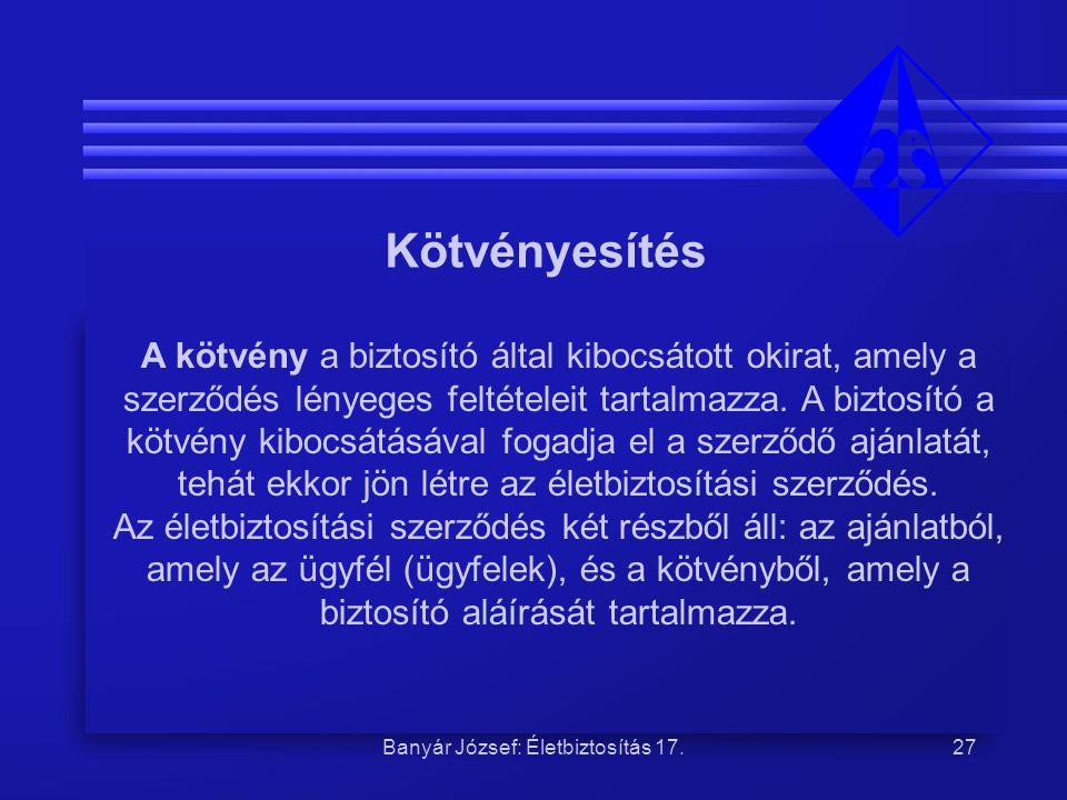Banyár József: Életbiztosítás 17.27 Kötvényesítés A kötvény a biztosító által kibocsátott okirat, amely a szerződés lényeges feltételeit tartalmazza.