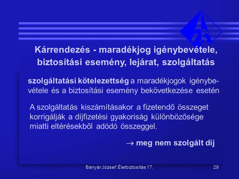 Banyár József: Életbiztosítás 17.29 Kárrendezés - maradékjog igénybevétele, biztosítási esemény, lejárat, szolgáltatás szolgáltatási kötelezettség a m
