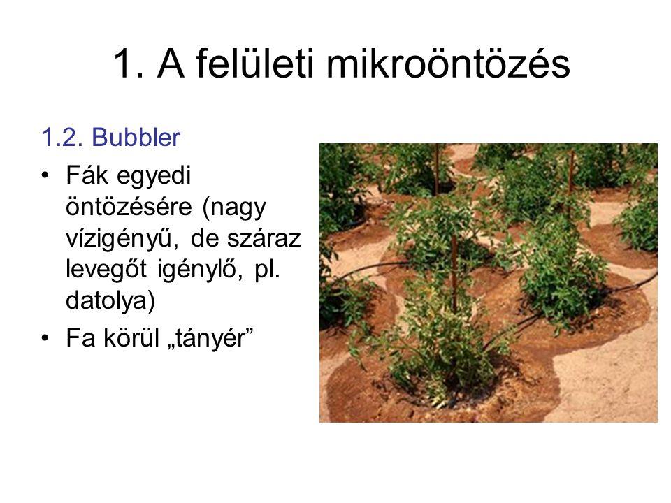 """1. A felületi mikroöntözés 1.2. Bubbler •Fák egyedi öntözésére (nagy vízigényű, de száraz levegőt igénylő, pl. datolya) •Fa körül """"tányér"""""""