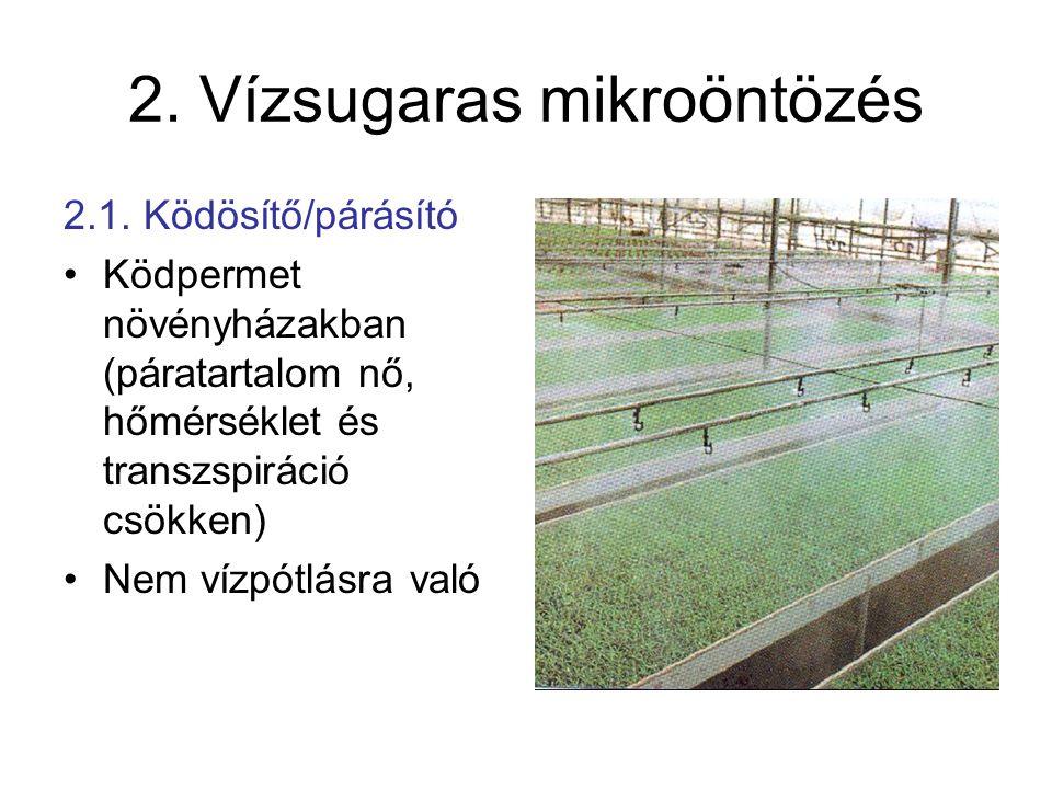 2. Vízsugaras mikroöntözés 2.1. Ködösítő/párásító •Ködpermet növényházakban (páratartalom nő, hőmérséklet és transzspiráció csökken) •Nem vízpótlásra