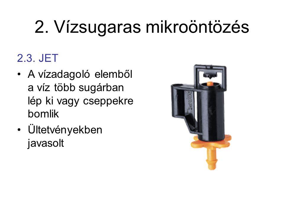 2. Vízsugaras mikroöntözés 2.3. JET •A vízadagoló elemből a víz több sugárban lép ki vagy cseppekre bomlik •Ültetvényekben javasolt
