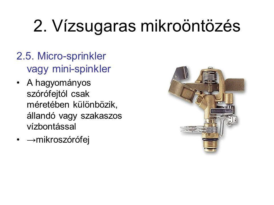 2. Vízsugaras mikroöntözés 2.5. Micro-sprinkler vagy mini-spinkler •A hagyományos szórófejtól csak méretében különbözik, állandó vagy szakaszos vízbon