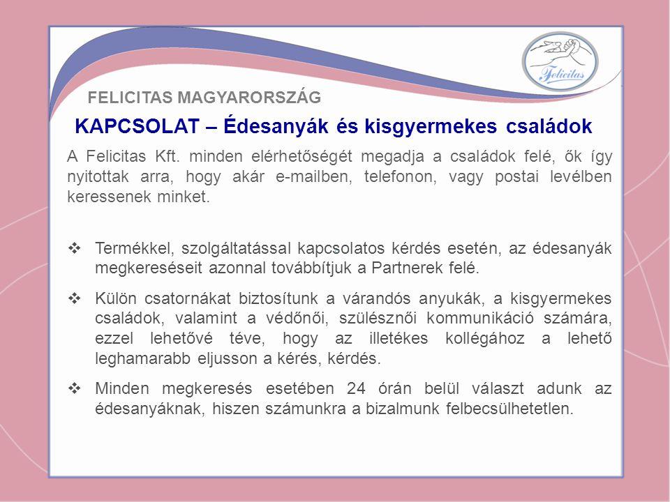 KAPCSOLAT – Édesanyák és kisgyermekes családok A Felicitas Kft. minden elérhetőségét megadja a családok felé, ők így nyitottak arra, hogy akár e-mailb