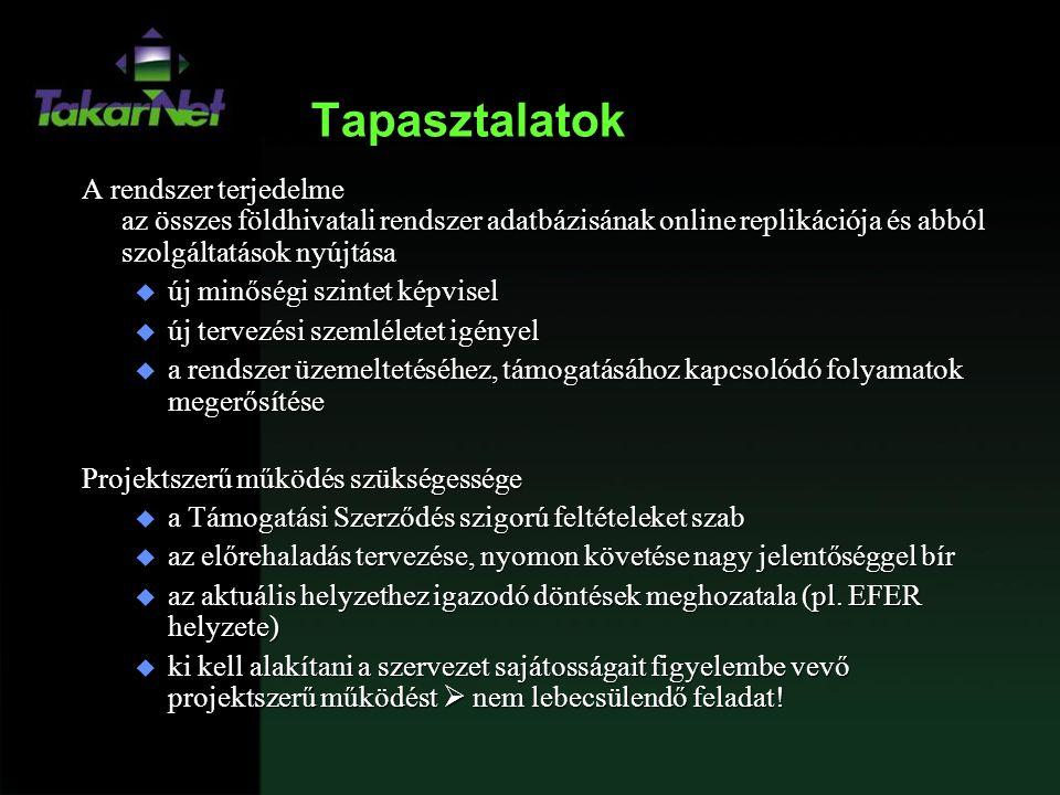 Tapasztalatok A rendszer terjedelme az összes földhivatali rendszer adatbázisának online replikációja és abból szolgáltatások nyújtása u új minőségi s