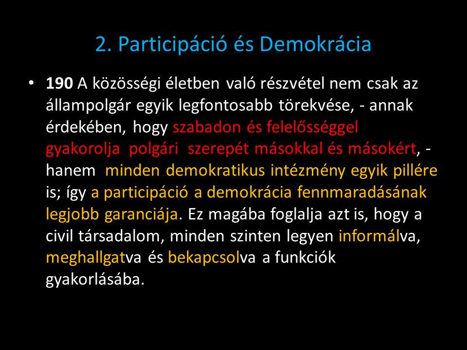 2. Participáció és Demokrácia • 190 A közösségi életben való részvétel nem csak az állampolgár egyik legfontosabb törekvése, - annak érdekében, hogy s