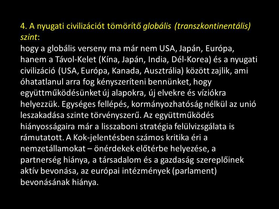 4. A nyugati civilizációt tömörítő globális (transzkontinentális) szint: ma még csak kevés szó esik erről a szintről, de látni kell, hogy a globális v