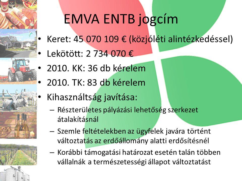 EMVA ENTB jogcím • Keret: 45 070 109 € (közjóléti alintézkedéssel) • Lekötött: 2 734 070 € • 2010.