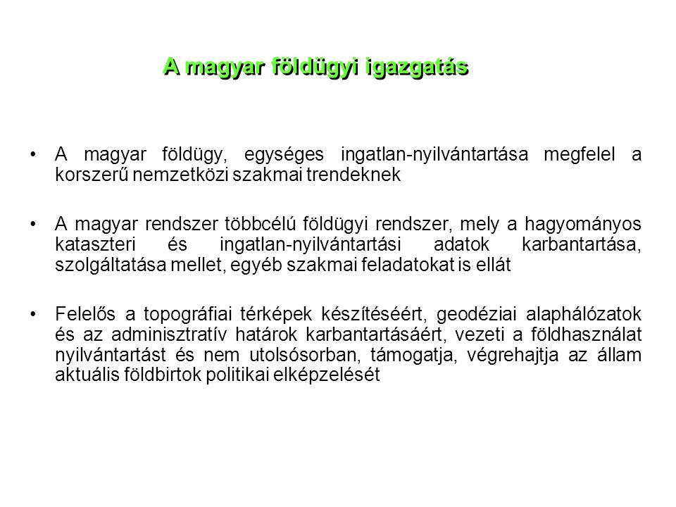 •A magyar földügy, egységes ingatlan-nyilvántartása megfelel a korszerű nemzetközi szakmai trendeknek •A magyar rendszer többcélú földügyi rendszer, m