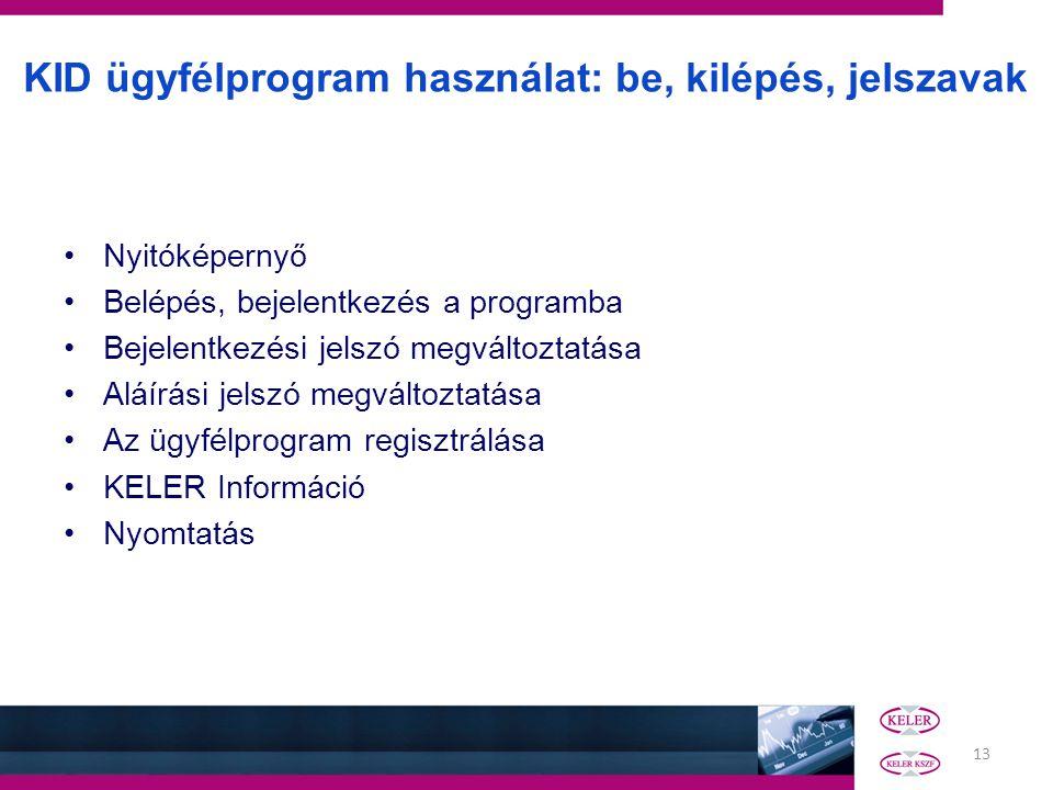 13 KID ügyfélprogram használat: be, kilépés, jelszavak •Nyitóképernyő •Belépés, bejelentkezés a programba •Bejelentkezési jelszó megváltoztatása •Aláí