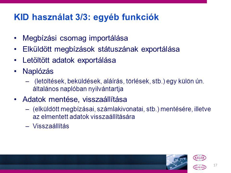 17 KID használat 3/3: egyéb funkciók •Megbízási csomag importálása •Elküldött megbízások státuszának exportálása •Letöltött adatok exportálása •Naplóz