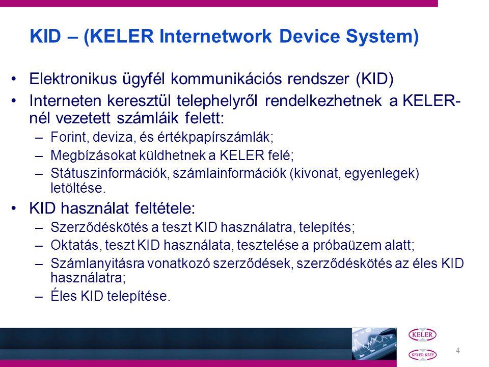 4 KID – (KELER Internetwork Device System) •Elektronikus ügyfél kommunikációs rendszer (KID) •Interneten keresztül telephelyről rendelkezhetnek a KELE