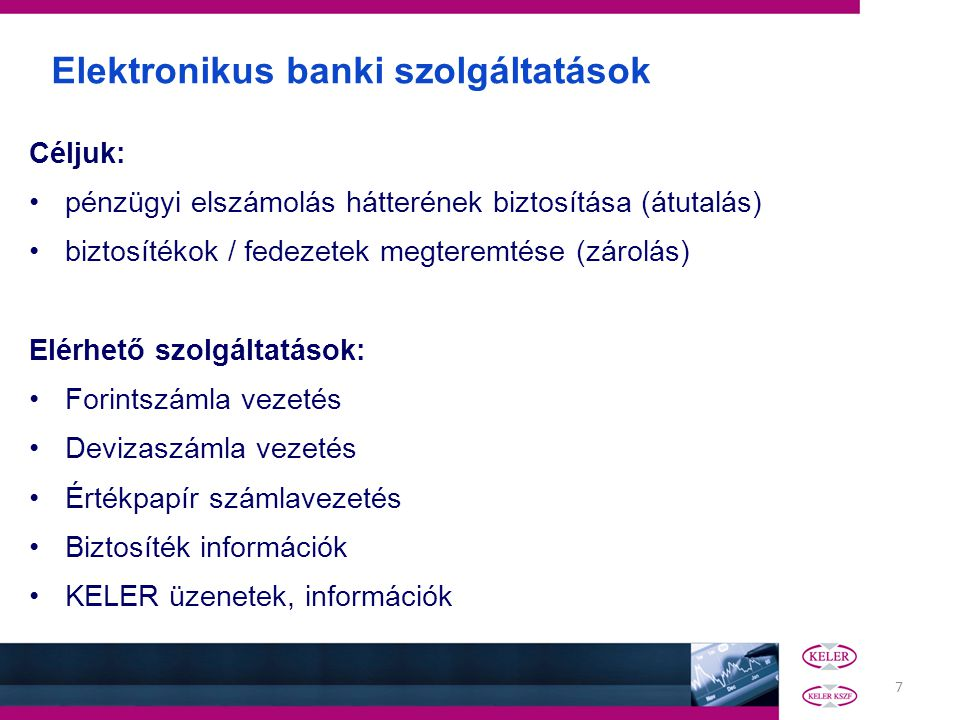 7 Elektronikus banki szolgáltatások Céljuk: •pénzügyi elszámolás hátterének biztosítása (átutalás) •biztosítékok / fedezetek megteremtése (zárolás) El