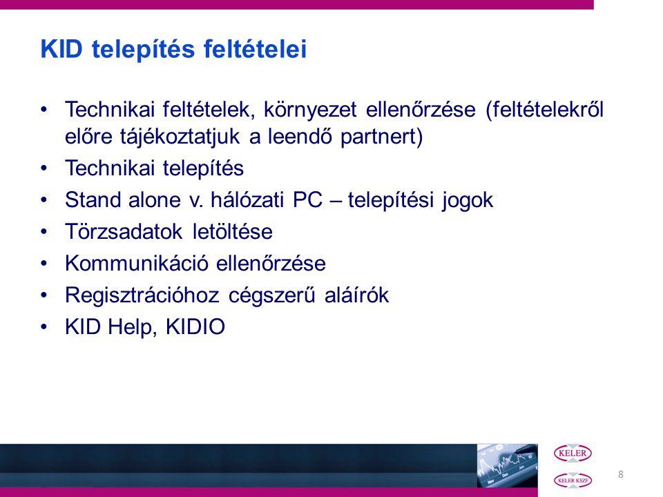 8 KID telepítés feltételei •Technikai feltételek, környezet ellenőrzése (feltételekről előre tájékoztatjuk a leendő partnert) •Technikai telepítés •St