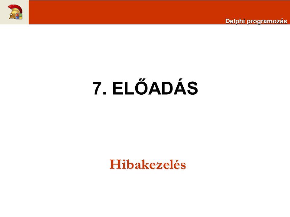 7. ELŐADÁS Hibakezelés Delphi programozás