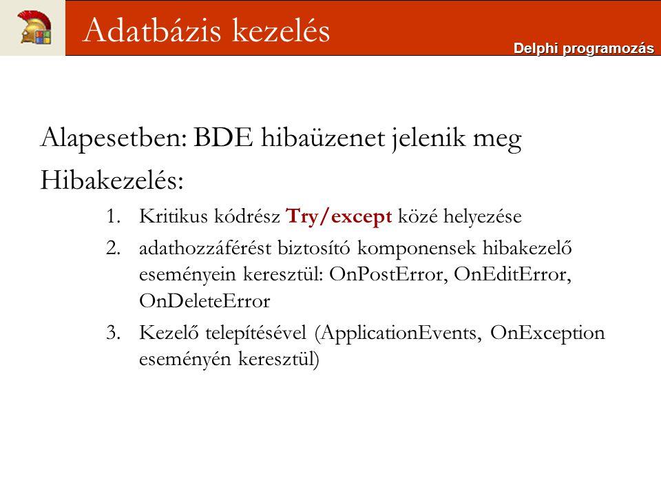 Alapesetben: BDE hibaüzenet jelenik meg Hibakezelés: 1.Kritikus kódrész Try/except közé helyezése 2.adathozzáférést biztosító komponensek hibakezelő e
