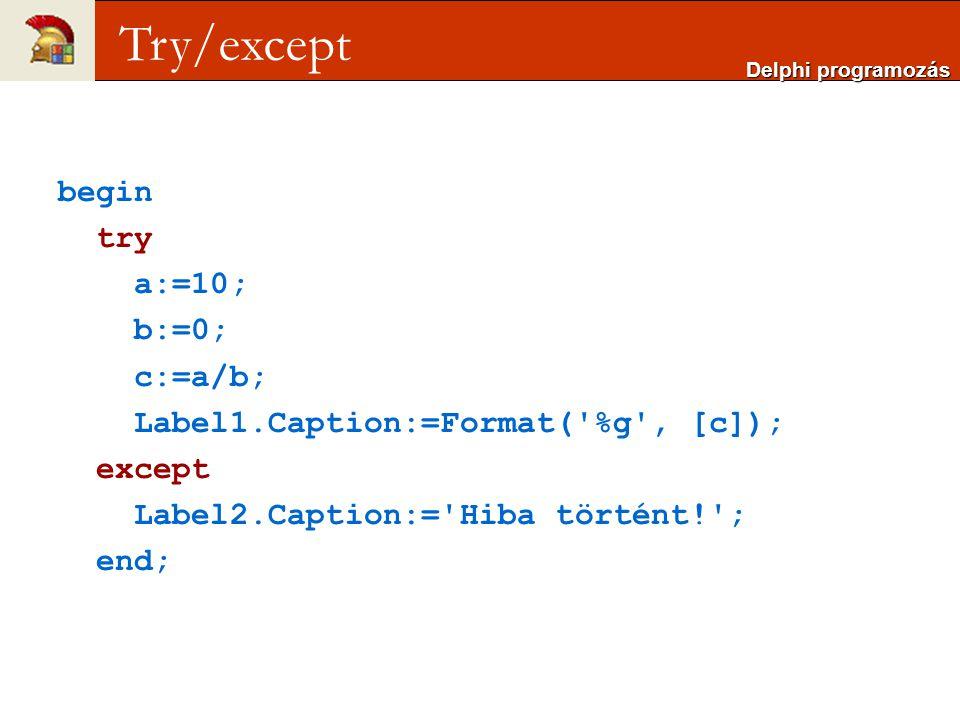 try … except on e: EZeroDivide do begin Label4.Caption:='Nullávalosztás hiba történt: +e.Message; end; on e: EOverflow do begin Label4.Caption:='Túlcsordulás hiba történt: +e.Message; end; … Delphi programozás Try/except