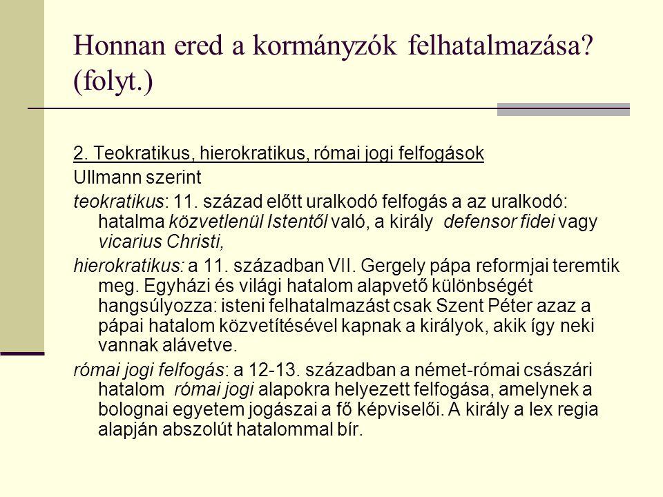 Honnan ered a kormányzók felhatalmazása? (folyt.) 2. Teokratikus, hierokratikus, római jogi felfogások Ullmann szerint teokratikus: 11. század előtt u