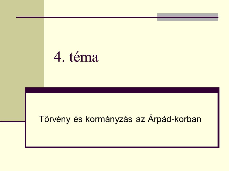 4. téma Törvény és kormányzás az Árpád-korban