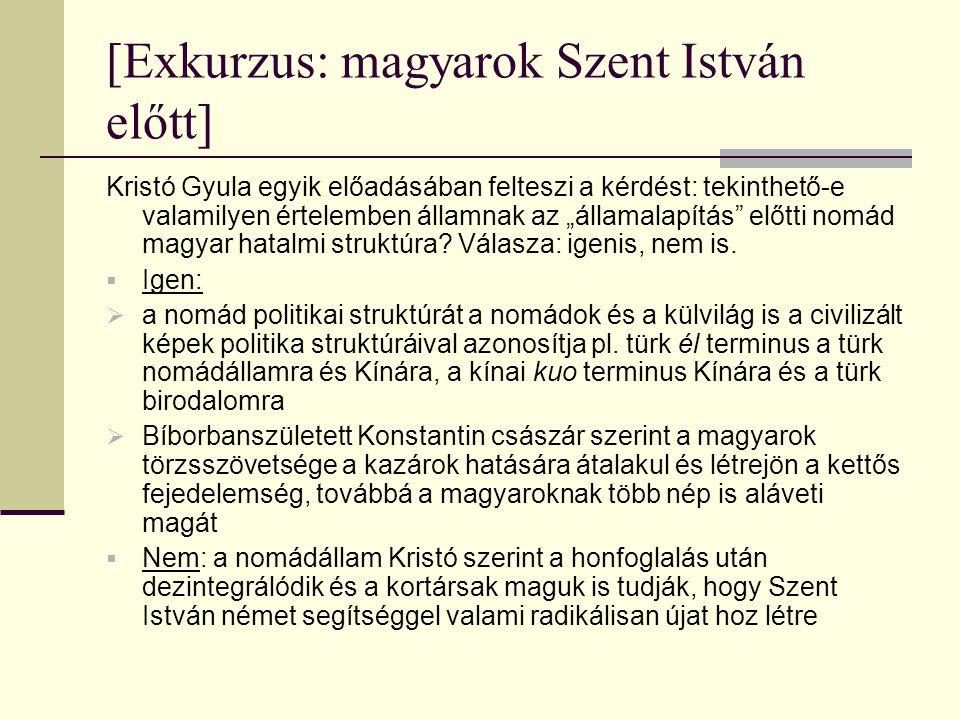 """[Exkurzus: magyarok Szent István előtt] Kristó Gyula egyik előadásában felteszi a kérdést: tekinthető-e valamilyen értelemben államnak az """"államalapít"""