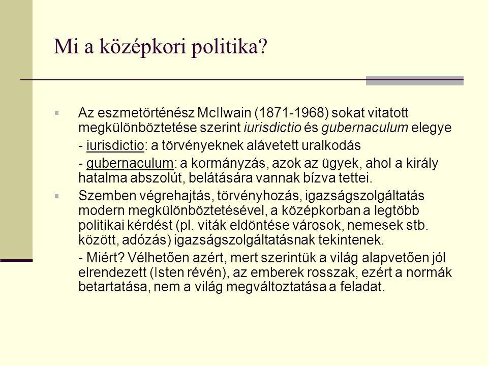 Mi a középkori politika?  Az eszmetörténész McIlwain (1871-1968) sokat vitatott megkülönböztetése szerint iurisdictio és gubernaculum elegye - iurisd