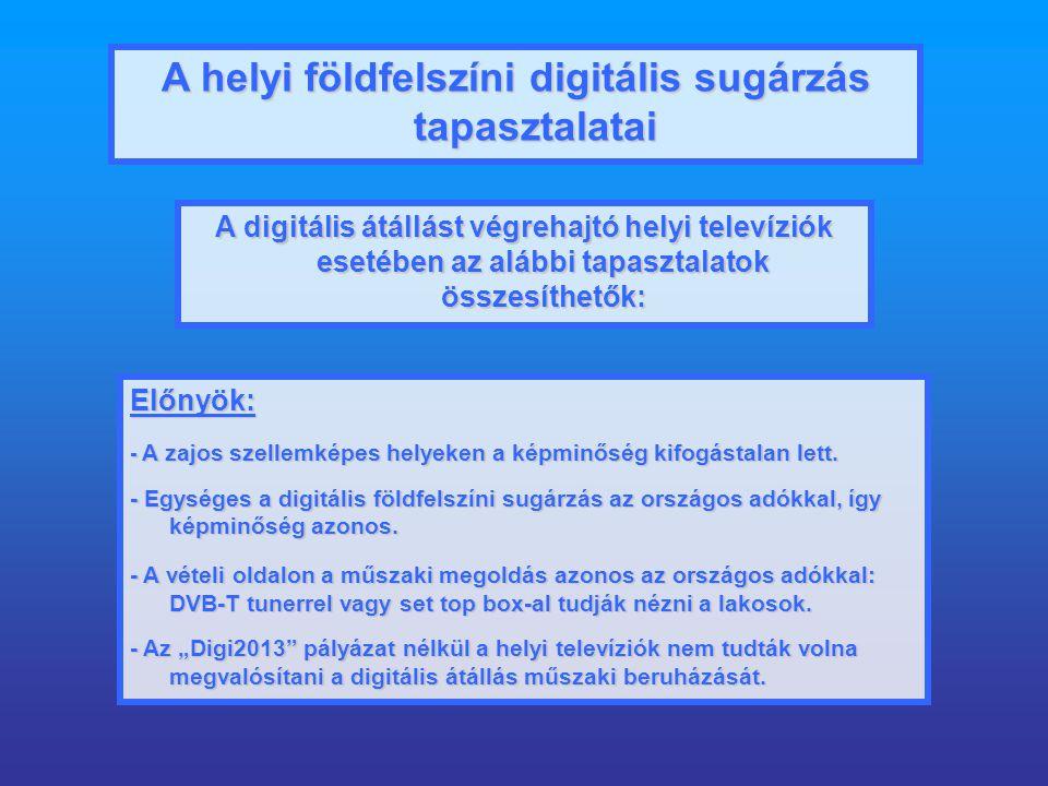 A helyi földfelszíni digitális sugárzás tapasztalatai A digitális átállást végrehajtó helyi televíziók esetében az alábbi tapasztalatok összesíthetők: Előnyök: - A zajos szellemképes helyeken a képminőség kifogástalan lett.