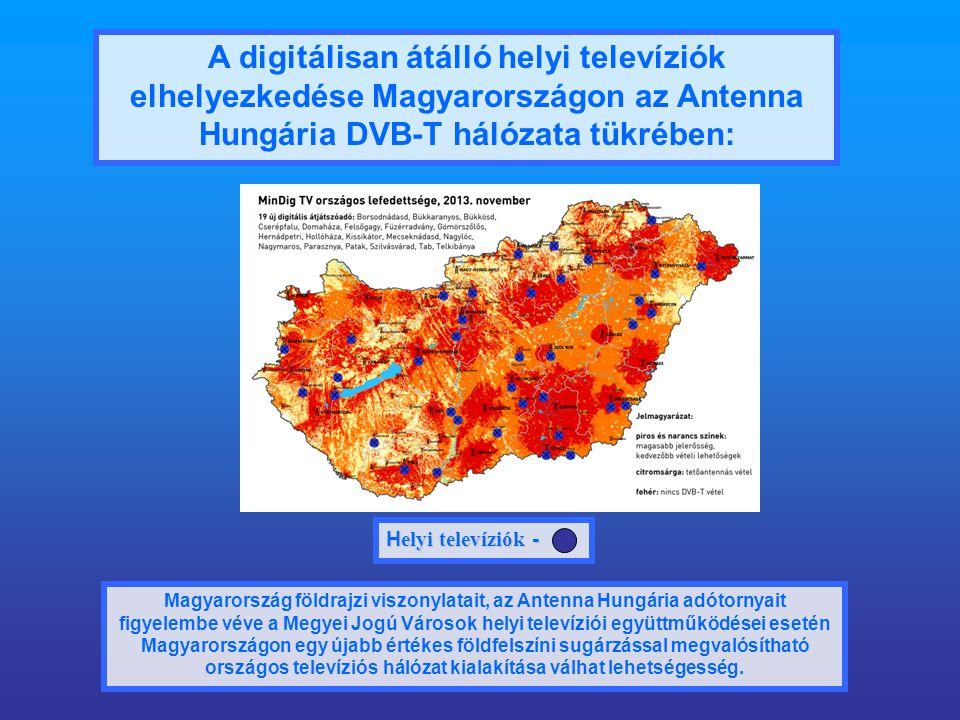 A digitálisan átálló helyi televíziók elhelyezkedése Magyarországon az Antenna Hungária DVB-T hálózata tükrében: Magyarország földrajzi viszonylatait, az Antenna Hungária adótornyait figyelembe véve a Megyei Jogú Városok helyi televíziói együttműködései esetén Magyarországon egy újabb értékes földfelszíni sugárzással megvalósítható országos televíziós hálózat kialakítása válhat lehetségesség.