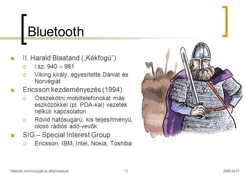 """Hálózati technológiák és alkalmazások2008.04.0111 Bluetooth  II. Harald Blaatand (""""Kékfogú"""")  i.sz. 940 – 981  Viking király, egyesítette Dániát és"""