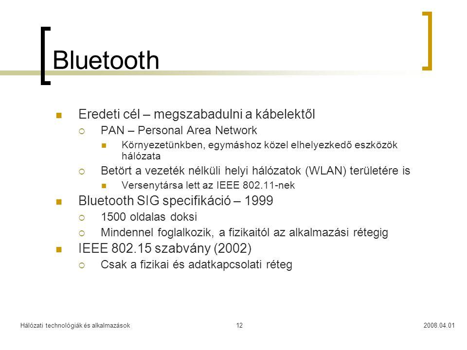 Hálózati technológiák és alkalmazások2008.04.0112 Bluetooth  Eredeti cél – megszabadulni a kábelektől  PAN – Personal Area Network  Környezetünkben