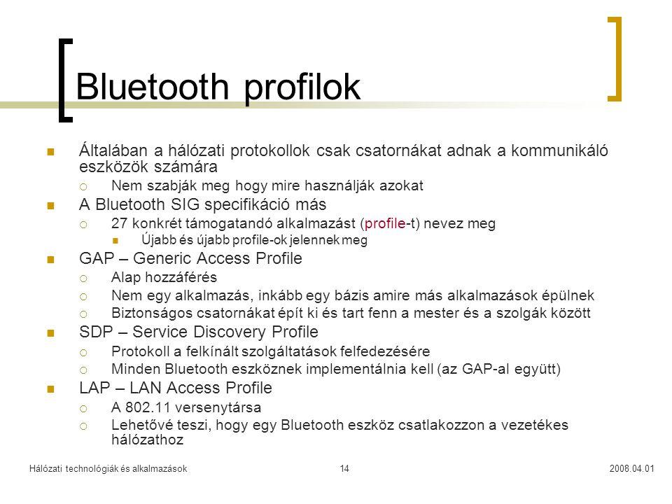 Hálózati technológiák és alkalmazások2008.04.0114 Bluetooth profilok  Általában a hálózati protokollok csak csatornákat adnak a kommunikáló eszközök