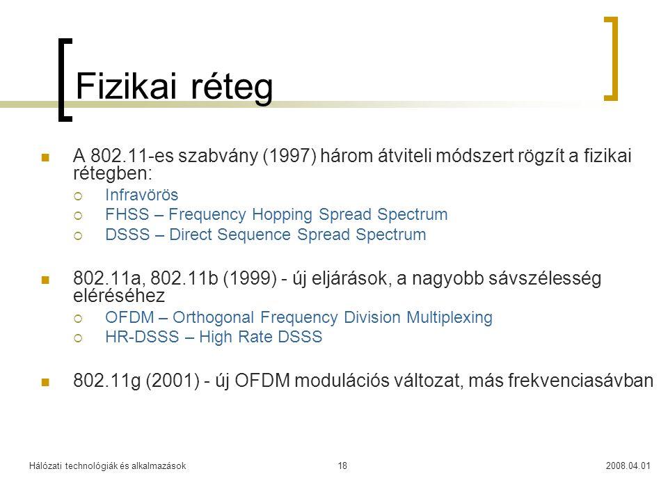 Hálózati technológiák és alkalmazások2008.04.0118 Fizikai réteg  A 802.11-es szabvány (1997) három átviteli módszert rögzít a fizikai rétegben:  Inf
