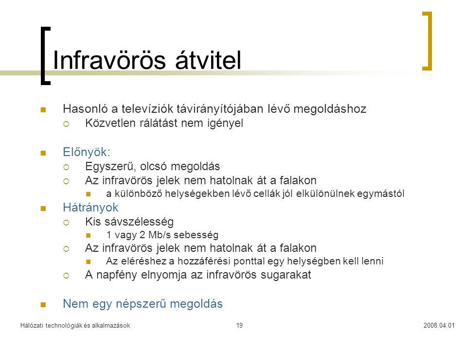 Hálózati technológiák és alkalmazások2008.04.0119 Infravörös átvitel  Hasonló a televíziók távirányítójában lévő megoldáshoz  Közvetlen rálátást nem