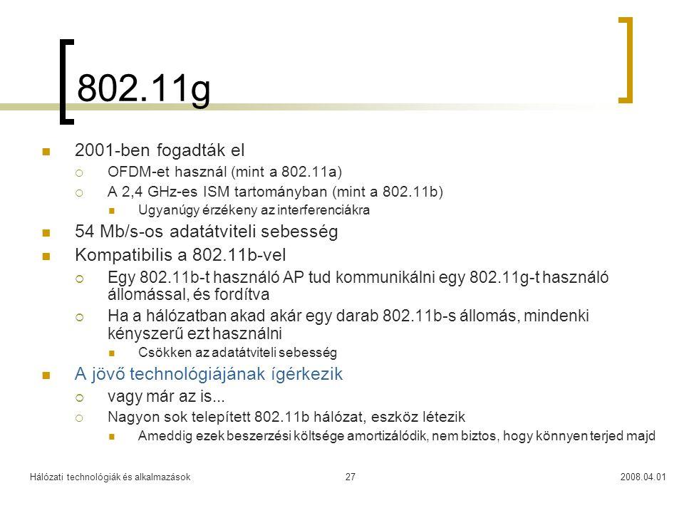 Hálózati technológiák és alkalmazások2008.04.0127 802.11g  2001-ben fogadták el  OFDM-et használ (mint a 802.11a)  A 2,4 GHz-es ISM tartományban (m