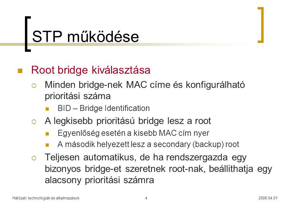 Hálózati technológiák és alkalmazások2008.04.014 STP működése  Root bridge kiválasztása  Minden bridge-nek MAC címe és konfigurálható prioritási szá