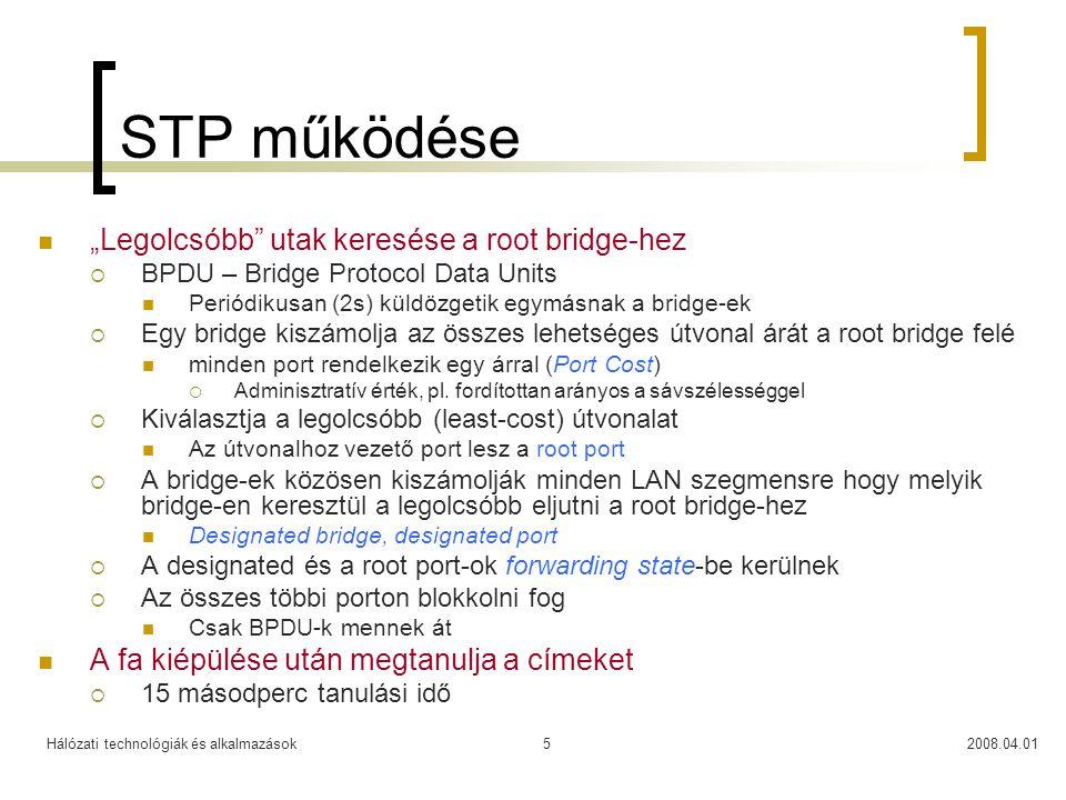 """Hálózati technológiák és alkalmazások2008.04.015 STP működése  """"Legolcsóbb"""" utak keresése a root bridge-hez  BPDU – Bridge Protocol Data Units  Per"""