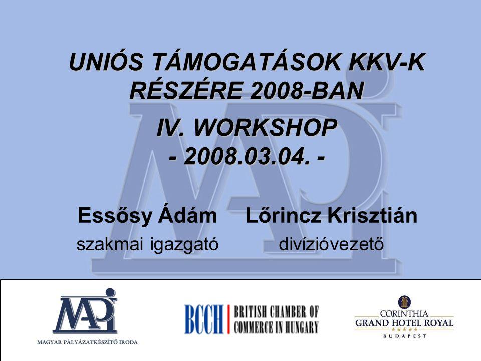 UNIÓS TÁMOGATÁSOK KKV-K RÉSZÉRE 2008-BAN IV. WORKSHOP - 2008.03.04.